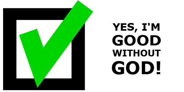 yes, I'm good without god